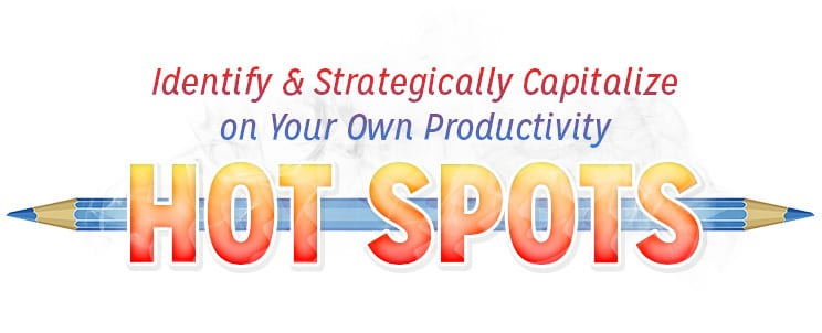 Identify and Capitalize on Your Own Productivity 'Hot Spots'