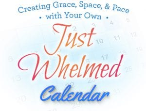 "Creating Grace, Space, & Pace with Your Own ""Just Whelmed"" Calendar"