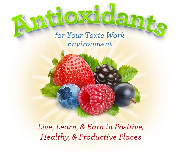Antioxidants for Your Toxic Work Environment