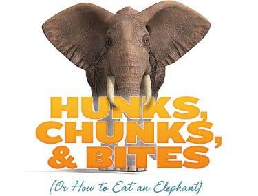 Hunks, Chunks, and Bites  (Or How to Eat an Elephant)