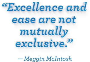 """Excellence and ease are not mutually exclusive."" - Meggin McIntosh"