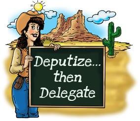 Deputize…then Delegate