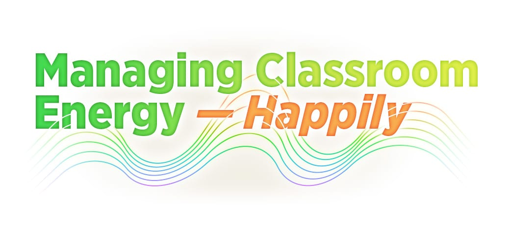 Managing Classroom Energy - Happily