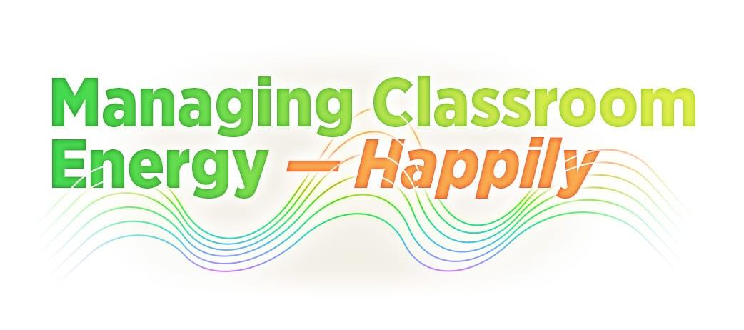 Managing Classroom Energy - Happily