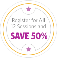 Register for All 12 Sessions and SAVE 50%