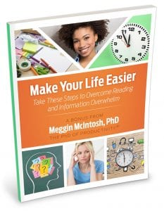 Make Your Life Easier - Take These Steps to Overcome Reading and Information Overwhelm