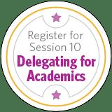 Register for Session 10 - Delegating for Academics