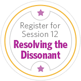Register for Session 12 - Resolving the Dissonant