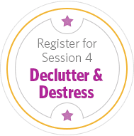 Register for Session 4 - Declutter & Destress