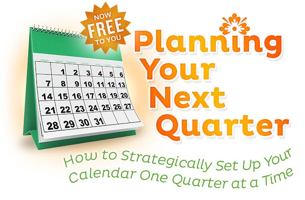 Now Free to You - Planning Your Next Quarter - How to Strategically Set Up Your Calendar One Quarter at a Time