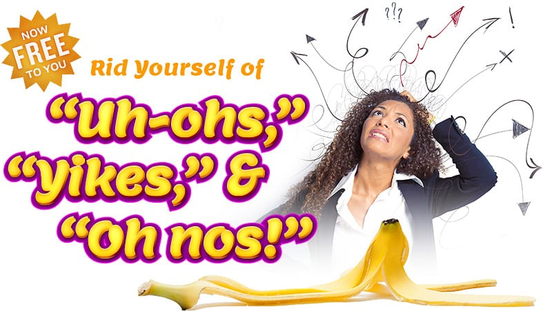"""Unfinished Business - Rid Yourself of """"Uh-ohs,"""" """"Yikes,"""" and """"Oh nos!"""""""