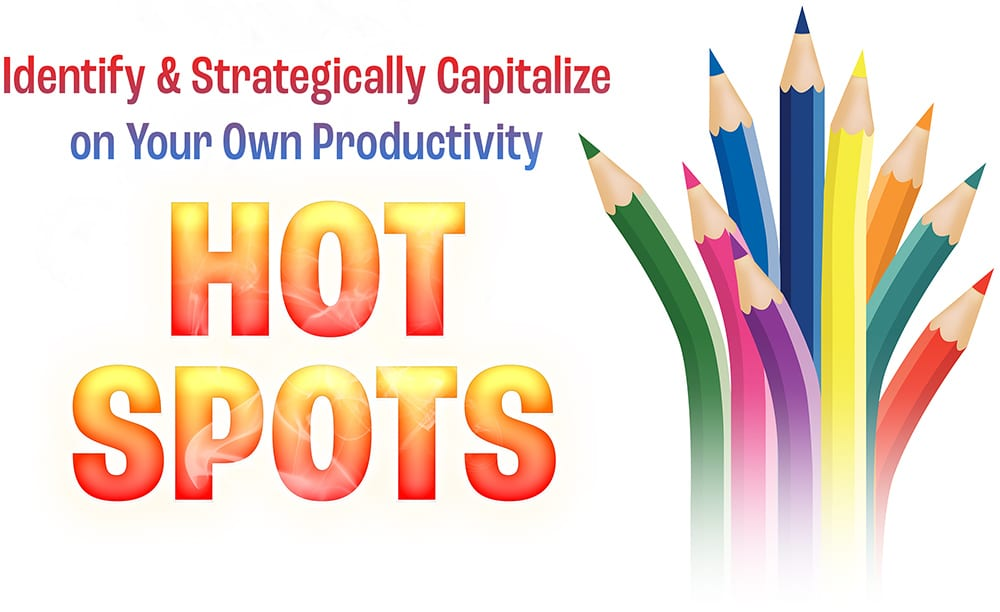 Identify & Strategically Capitalize on Your Own Productivity Hot Spots