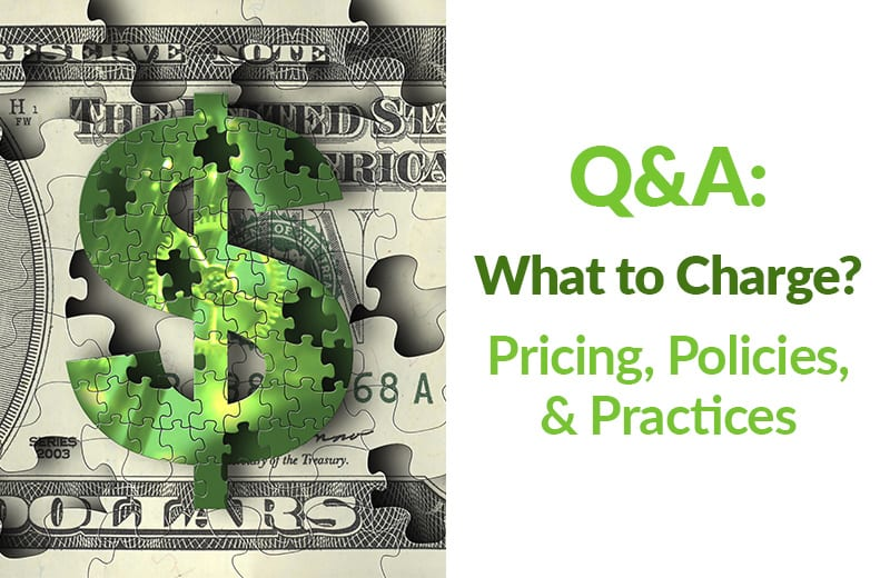 Q&A: What to Charge? Pricing Policies & Practices